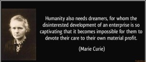 quote-humanity-also-needs-dreamers-for-whom-the-disinterested-development-of-an-enterprise-is-so-marie-curie-326639