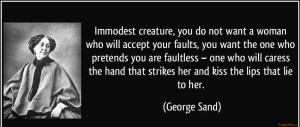 quote-immodest-creature-you-do-not-want-a-woman-who-will-accept-your-faults-you-want-the-one-who-george-sand-264270
