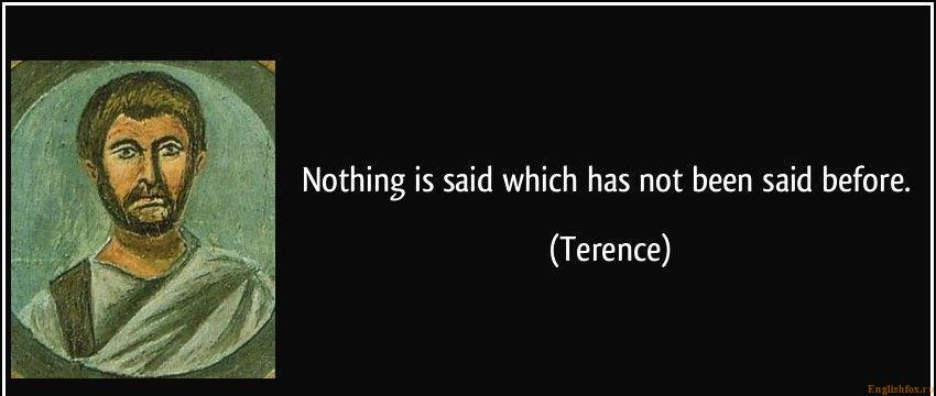 quote-nothing-is-said-which-has-not-been-said-before-terence-352231