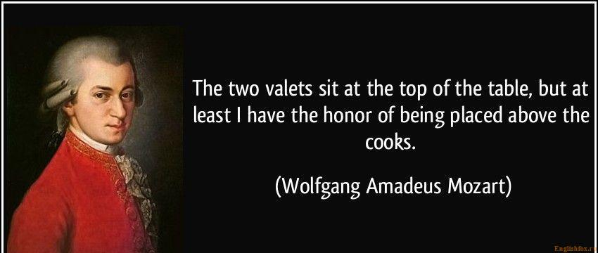 quote-the-two-valets-sit-at-the-top-of-the-table-but-at-least-i-have-the-honor-of-being-placed-above-the-wolfgang-amadeus-mozart-308622