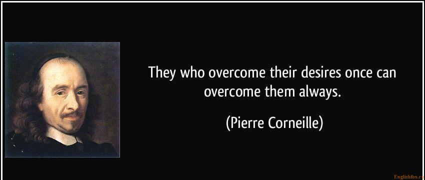 quote-they-who-overcome-their-desires-once-can-overcome-them-always-pierre-corneille-221344